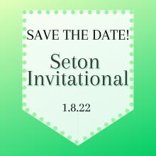 30th Annual Seton Invitational ~ SAVE THE DATE